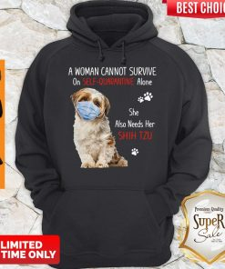 A Woman Cannot Survive On Self Quarantined Alone She Needs Her Shih Tzu Hoodie