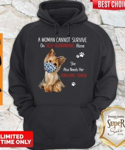 A Woman Cannot Survive On Self Quarantined Alone She Needs Her Yorkshire Terrier Hoodie