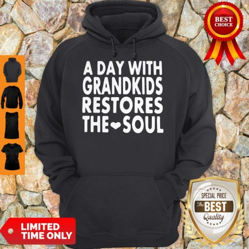 Top A Day With Grandkids Restores The Soul Hoodie