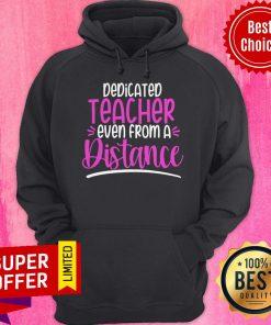 Premium Dedicated Teacher Even From A Distance Hoodie