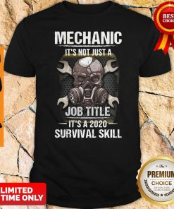Skull Mask Mechanic It's Not Just A Job Title It's 2020 Survival Skill Shirt