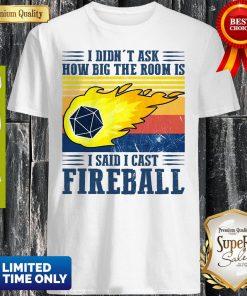 Awesome I Didn't Ask How Big The Room Is I Said I Cast Fireball Sunset Shirt