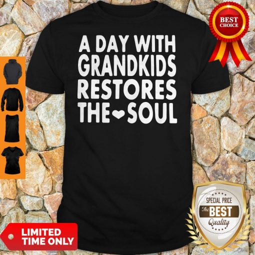 Top A Day With Grandkids Restores The Soul Shirt
