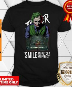 Premium Smile And Put On A Happy Face Joker Shirt