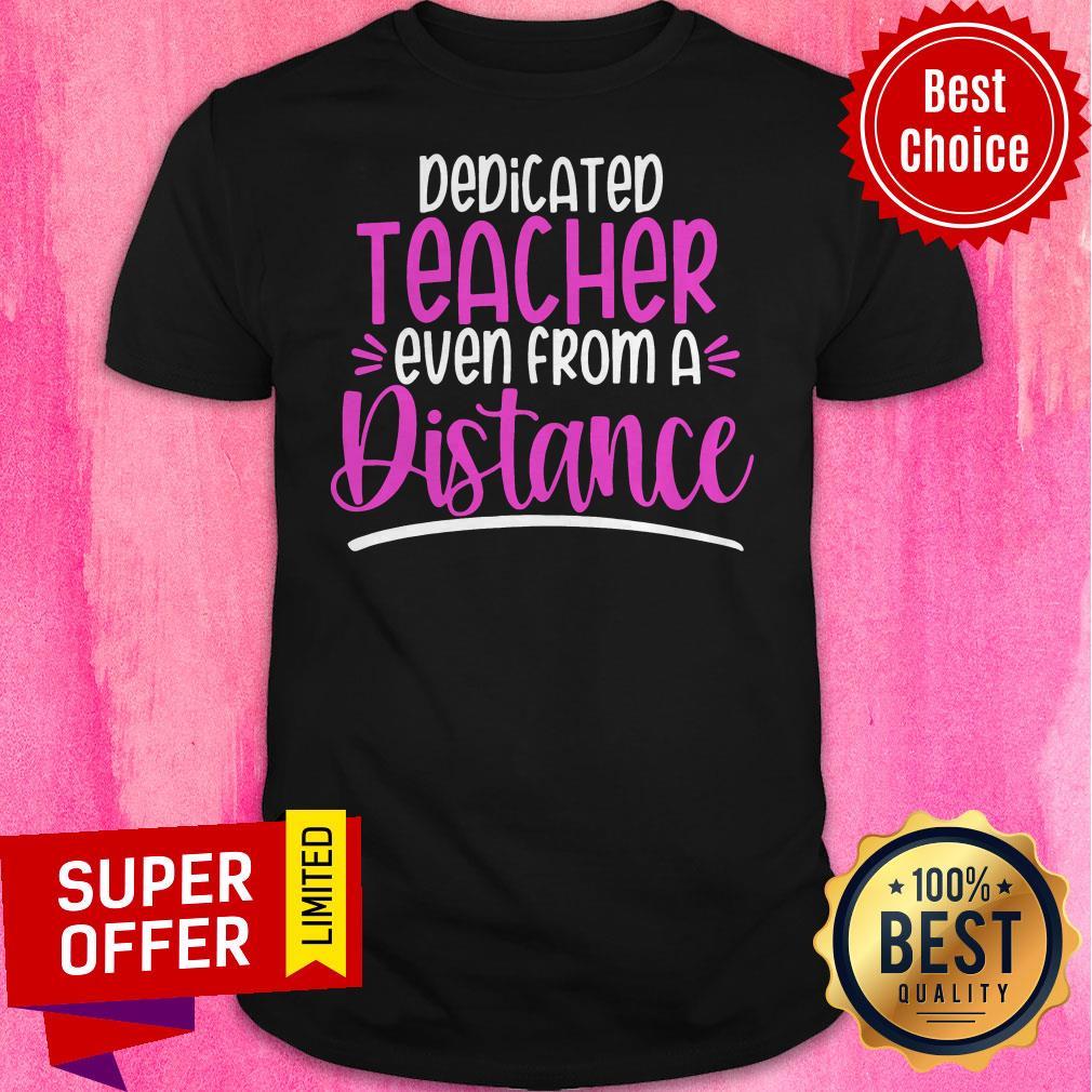 Premium Dedicated Teacher Even From A Distance Shirt