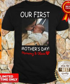 Nice Our First Mother's Day Mommy And Olivia Shirt