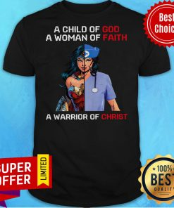 Wonder Woman Nurse A Child Of God A Woman Of Faith A Warrior Of Christ Shirt