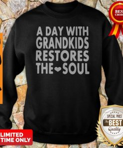 Top A Day With Grandkids Restores The Soul Sweatshirt