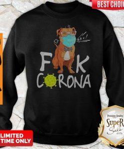 Nice Pitbull Fuck Corona Sweatshirt