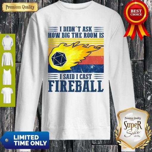 Awesome I Didn't Ask How Big The Room Is I Said I Cast Fireball Sunset Sweatshirt