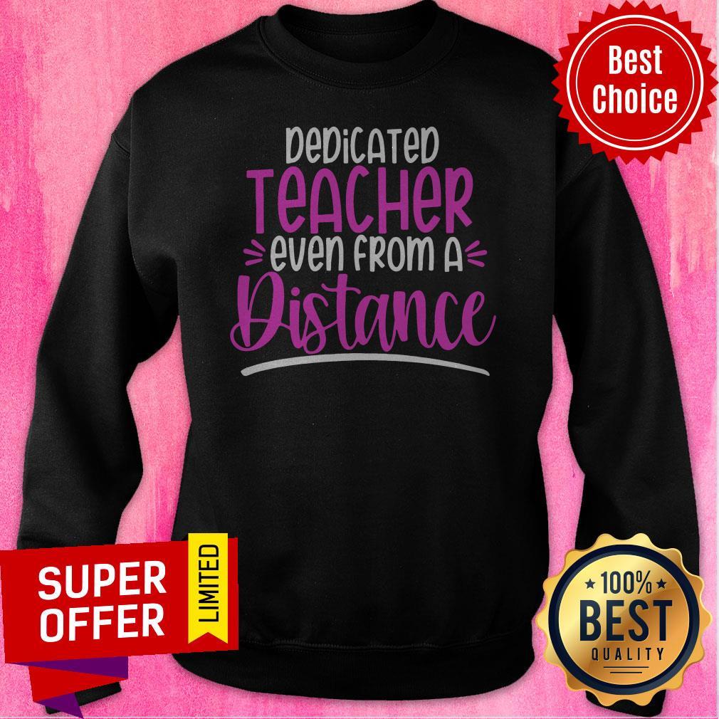 Premium Dedicated Teacher Even From A Distance Sweatshirt