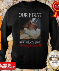 Nice Our First Mother's Day Mommy And Olivia Sweeatshirt