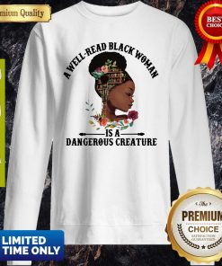 Official A Well Read Black Woman Is A Dangerous Creature Sweatshirt