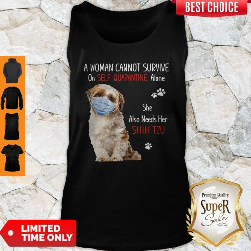 A Woman Cannot Survive On Self Quarantined Alone She Needs Her Shih Tzu Tank Top