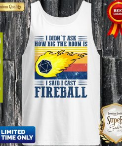 Awesome I Didn't Ask How Big The Room Is I Said I Cast Fireball Sunset Tank Top