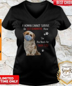 A Woman Cannot Survive On Self Quarantined Alone She Needs Her Shih Tzu V-neck