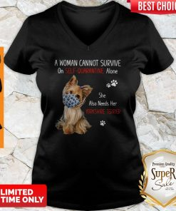 A Woman Cannot Survive On Self Quarantined Alone She Needs Her Yorkshire Terrier V-neck