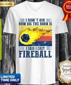 Awesome I Didn't Ask How Big The Room Is I Said I Cast Fireball Sunset V-neck