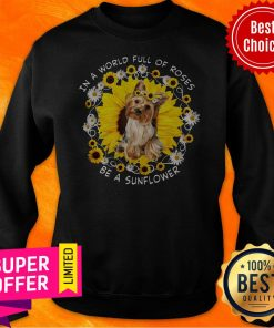Awesome In A World Full Of Roses Be A Sunflower Yorkshire Sweatshirt