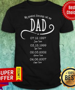 Awesome My Greatest Blessings Call Me Dad Shirt