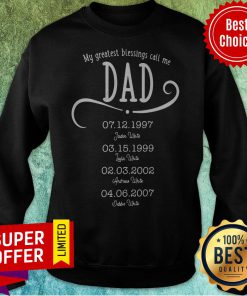 Awesome My Greatest Blessings Call Me Dad Sweatshirt