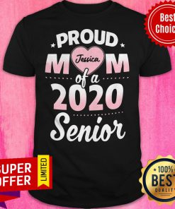 Funny Proud Mom Of A 2020 Senior Jessica Personalized Shirt