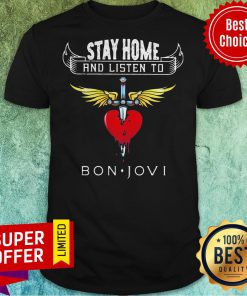 Funny Stay Home And Listen To Bon Jovi Heart Shirt
