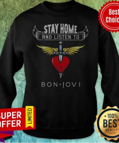 Funny Stay Home And Listen To Bon Jovi Heart Sweatshirt