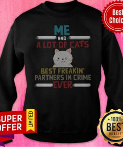 Me And A Lot Of Cats Best Freakin' Partners In Crime Ever Sweatshirt