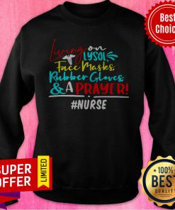 Nice Living On Lysol Face Masks Rubber Gloves And A Prayer Nurse Sweatshirt