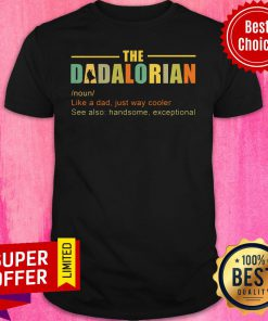 Official Dadalorian Like A Dad Just Way Cooler Shirt