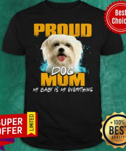 Official Proud Dog Mom My Baby Is My Everything Shirt