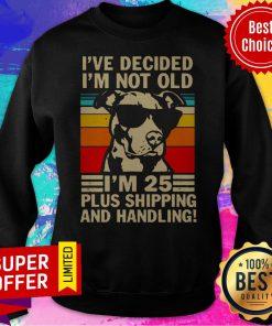 Pitbull I've Decided I'm Not Old I'm 25 Plus Shipping And Handling Vintage Sweatshirt