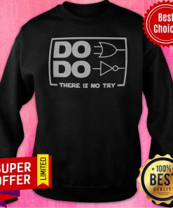Premium Do Do There Is No Try Sweatshirt