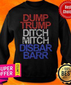 Premium Dump Trump Ditch Mitch Disbar Barr Sweatshirt