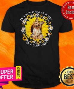 Awesome In A World Full Of Roses Be A Sunflower Yorkshire Shirt