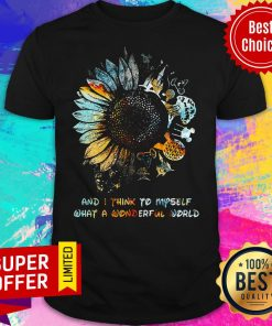 And I Think To Myself What A Wonderful World Sunflowers Shirt