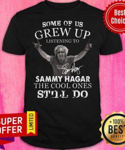 Some Of Us Grew Up Listening To Sammy Hagar The Cool Ones Still Do Shirt