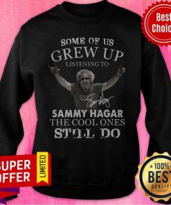 Some Of Us Grew Up Listening To Sammy Hagar The Cool Ones Still Do Sweatshirt