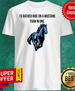 Top I'd Rather Ride On A Mustang Than In One Horse Shirt