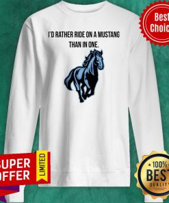 Top I'd Rather Ride On A Mustang Than In One Horse Sweatshirt