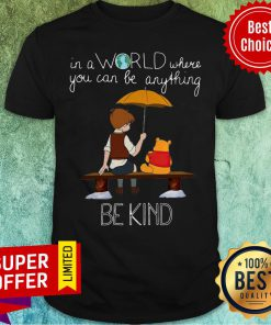 Top In A World Where You Can Be Anything Be Kind Winnie The Pooh Shirt