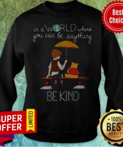 Top In A World Where You Can Be Anything Be Kind Winnie The Pooh Sweatshirt