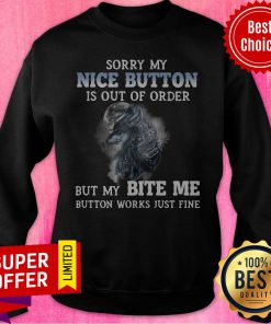 Wolf Sorry My Nice Button Is Out Of Order But My Bite Me Button Works Just Fine Sweatshirt