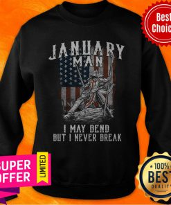 Funny January Man I May Bend But I Never Break American Flag Sweatshirt