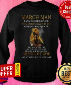 March Man I Am A Warrior Of God The Lord Jesus Is My Commanding Officer Armor Of God Sweatshirt