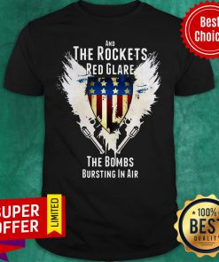 Nice And The Rockets Red Glare The Bombs Bursting In Air American Anthem Shirt