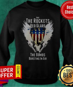 Nice And The Rockets Red Glare The Bombs Bursting In Air American Anthem Sweatshirt