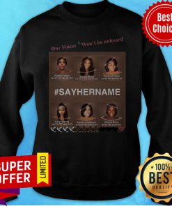 Official Our Voices Won't Be Unheard #SayHerName Sweatshirt