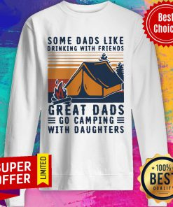 Some Dads Like Drinking With Friends Great Dads Go Camping With Daughters Vintage Sweatshirt